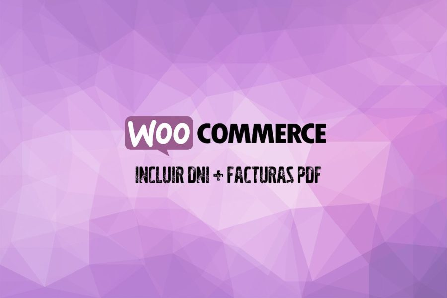 Cómo incluir el campo CIF/DNI/NIE del cliente y generar facturas PDF en WooCommerce